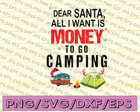 Happy Camper, Dear Santa All I Want Is Money To Go Camping, Camping Christmas