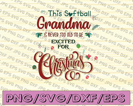 This soflball grandma is never too old to be excited for Christmas svg, dxf,eps,