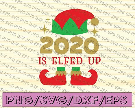 2020 Is Elfed Up SVG, Funny Christmas, Elf, 2020 Christmas, Christmas Svg, xmas