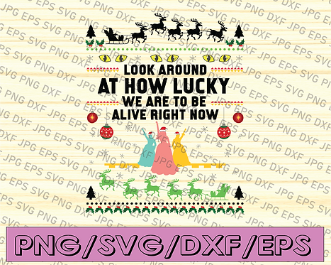 Look around at how lucky we are to be alive right now svg, dxf,eps,png,