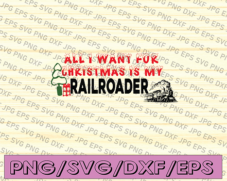All I want for Christmas is my railroader SVG / Christmas Shirt SVG