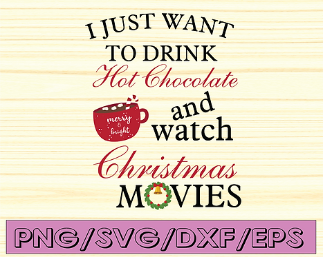 I just want to drink hot chocolate and watch christmas movies svg,