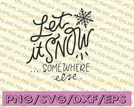 Let It Snow SVG | Funny Snow Svg | Let It Snow Somewhere Else Svg | Snow Svg |