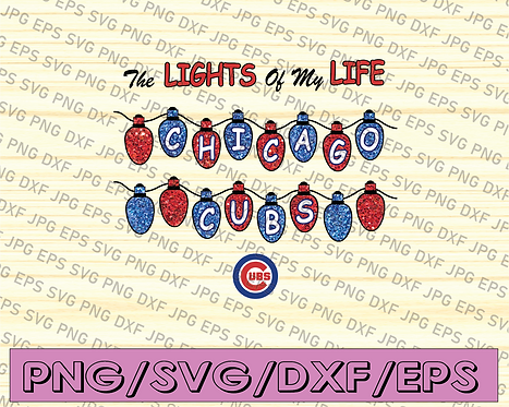 The lights of my life chicago cubs svg, dxf,eps,png, Digital Download