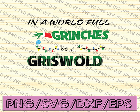 In A World Full Of Grinches Be A Griswold PNG, The Grinch, Sublimated Printing/