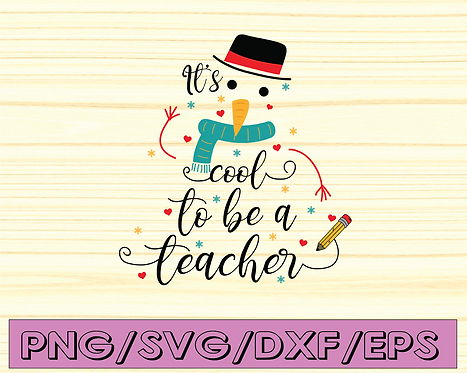 It's Cool to be a Teacher Snowman : DOWNLOADABLE FILE ONLY png. pdf. svg. dxf.