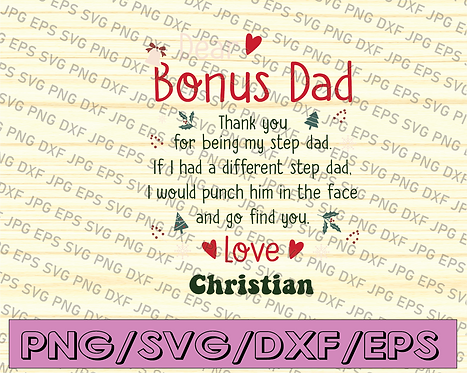 Dear Bonus dad thank you for being my step dad if I had a different step dad