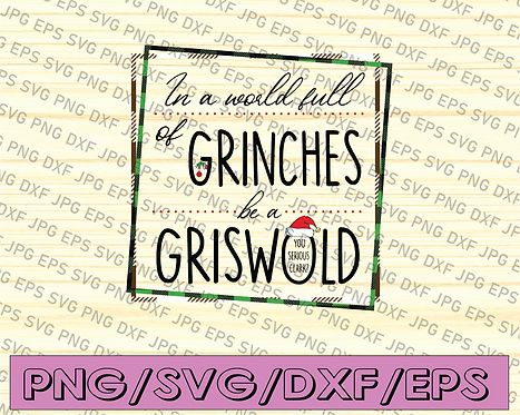 In a world full of grinches be a griswold svg, dxf,eps,png, Digital Download