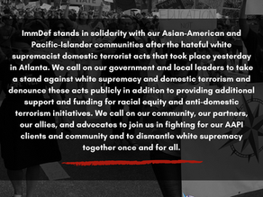 ImmDef Stands in Solidarity with our Asian-American and Pacific-Islander communities.