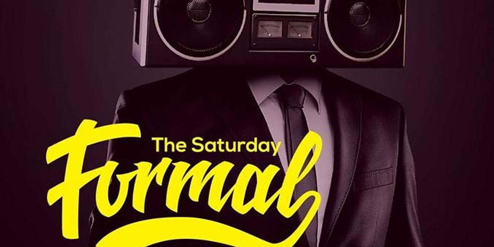 SATURDAY -   The Saturday Formal -