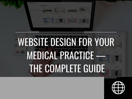 Website Design for your Medical Practice — The Complete Guide