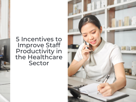 5 Incentives to Improve Staff Productivity in the Healthcare Sector