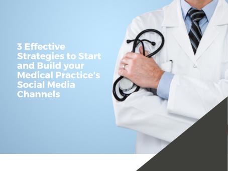 3 Effective Strategies to Start and Build your Medical Practice's Social Media Channels