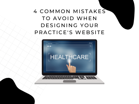 4 Common Mistakes to Avoid When Designing your Practice's Website