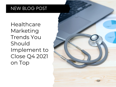 Healthcare Marketing Trends You Should Implement to Close Q4 2021 on Top
