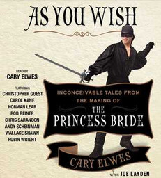 REVIEW: As You Wish: Inconceivable Tales from the Making of The Princess Bride by Cary Elwes, et al