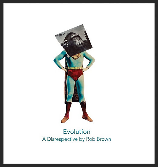 Evolution: A Disrespective by Rob Brown