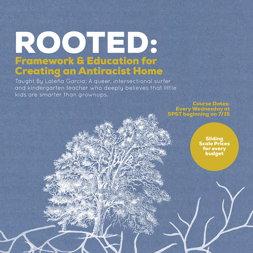 Rooted: Framework & Education for Creating an Antiracist Home