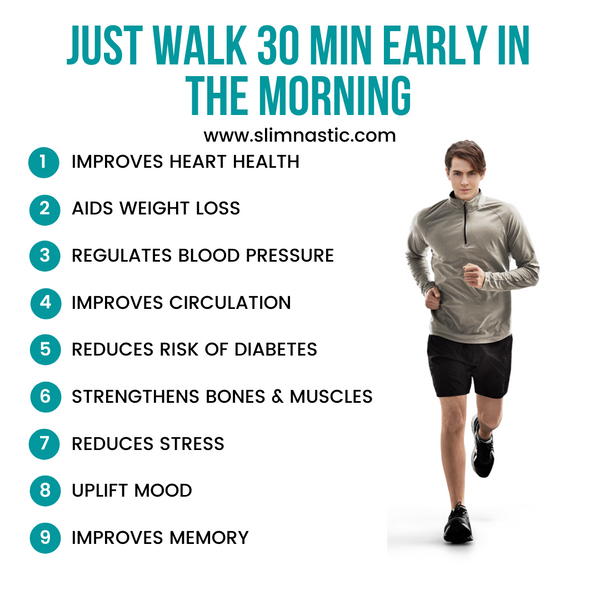 Just walk 30 minutes early in the morning