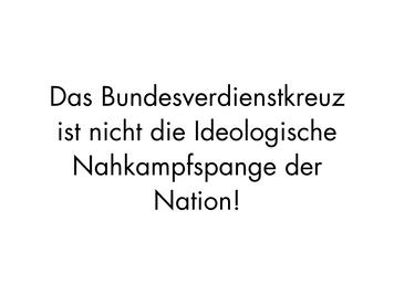 Das Bundesverdienstkreuz ist nicht die Ideologische Nahkampfspange der Nation!