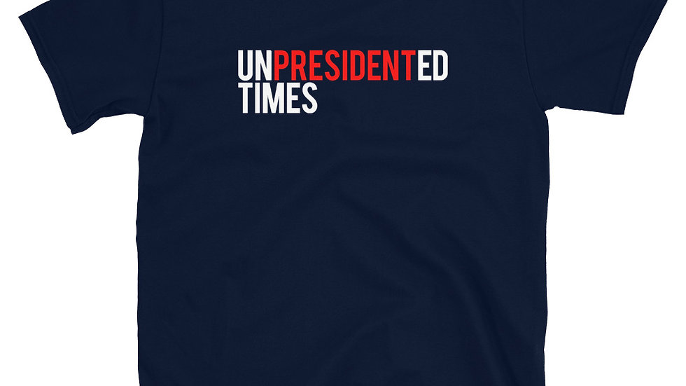 "RUINOUS ""UNPRESIDENTED TIMES"" Short-Sleeve Unisex T-Shirt"
