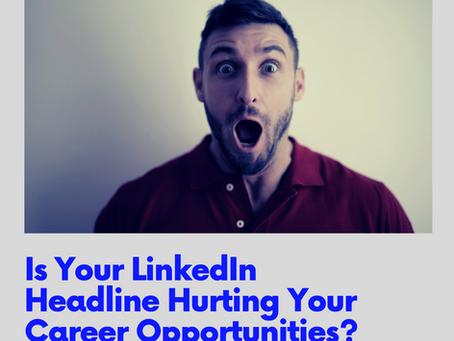 Is Your LinkedIn Headline Hurting Your Career Opportunities?
