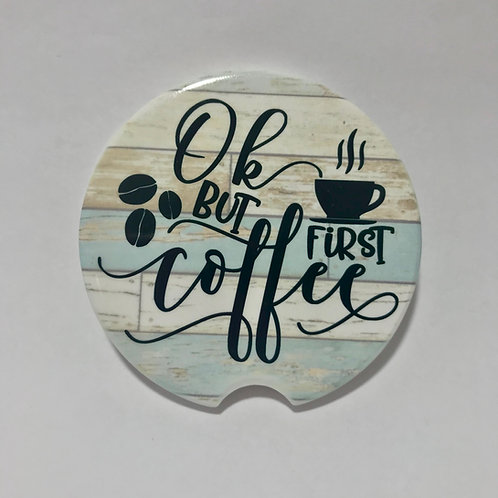 Ok But First Coffee - Car Coaster