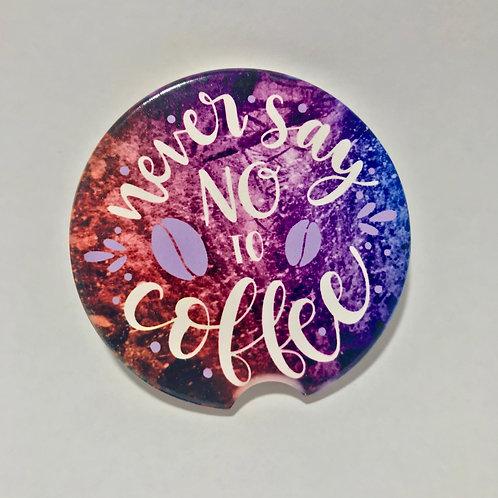 Never Say No To Coffee - Car Coaster