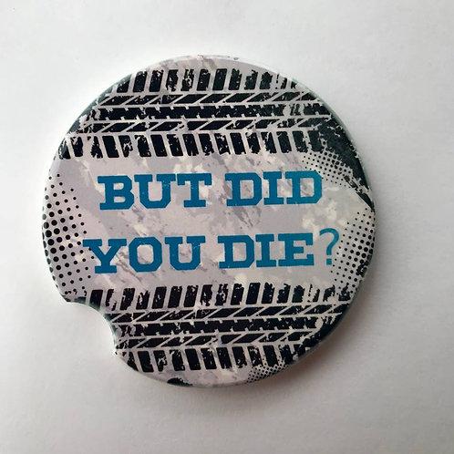 But Did You Die - Car Coaster