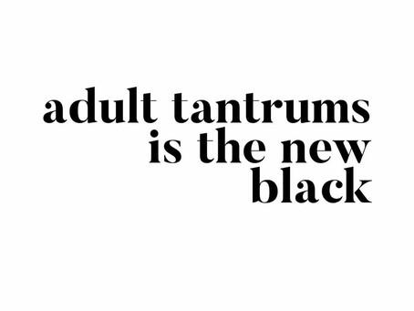 Adult Tantrums