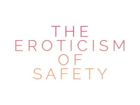 The Eroticism of Safety