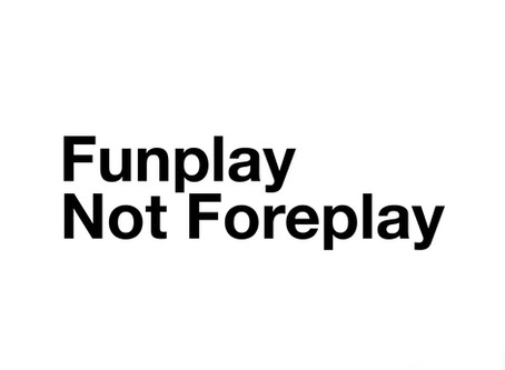 Funplay not foreplay