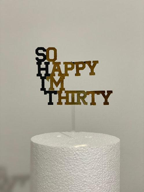 So Happy I'm Thirty Cake topper