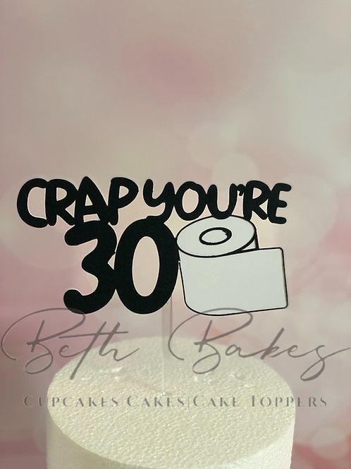 Crap you're 30 Cake Topper