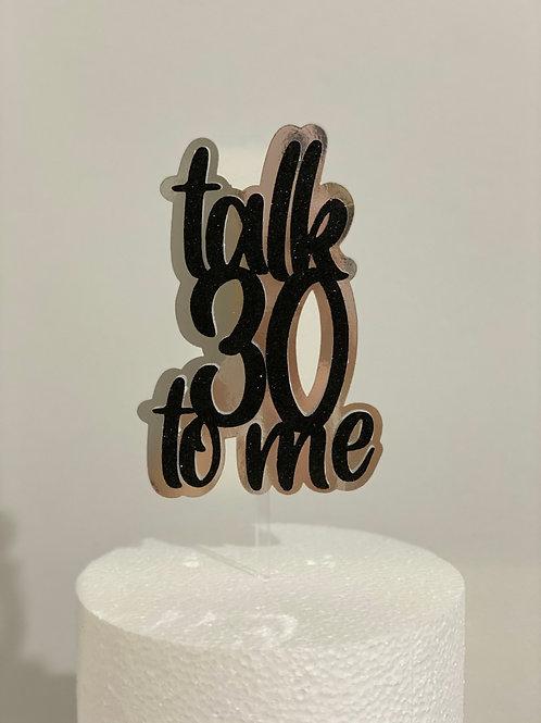 Talk 30 To Me Cake topper