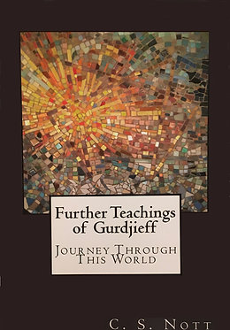 C.S. NOTT Further Teachings of Gurdjieff:  Journey Through This World