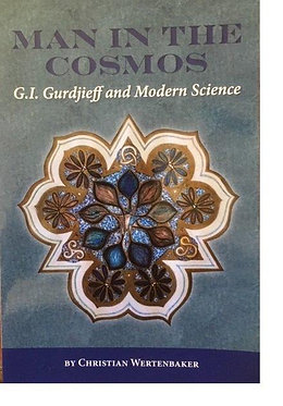 CHRISTIAN WERTENBAKER: Man in the Cosmos: G.I. Gurdjieff and Modern Science