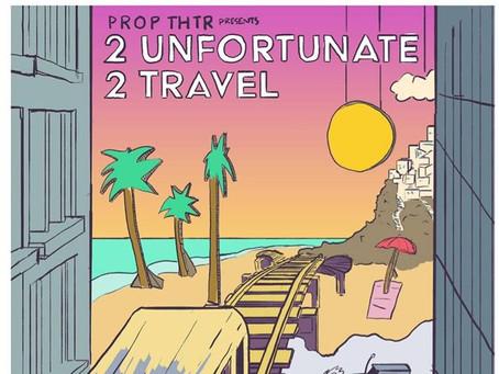 """2 Unfortunate 2 Travel"" @ Prop Thtr March 8th - April 25th"
