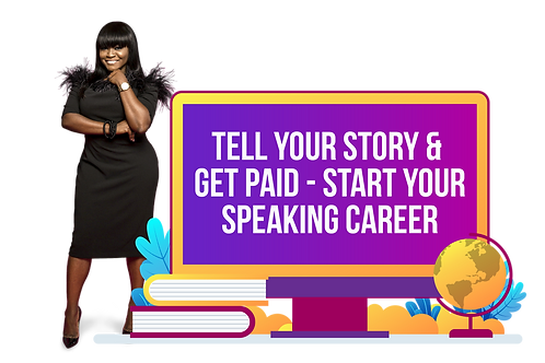 TELL YOUR STORY AND GET PAID - START YOUR SPEAKING CAREER