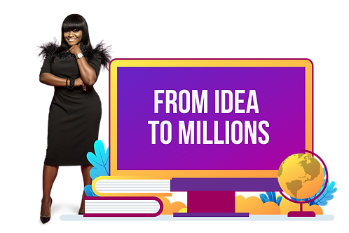 FROM IDEA  TO MILLIONS