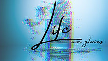 Life more Glorious.jpg