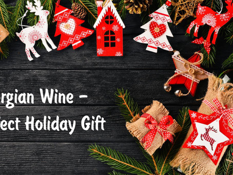 Georgian Wine - A Perfect Holiday Gift