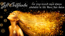 Gift Certificates for your loved ones always available at the Wave Hair Salon