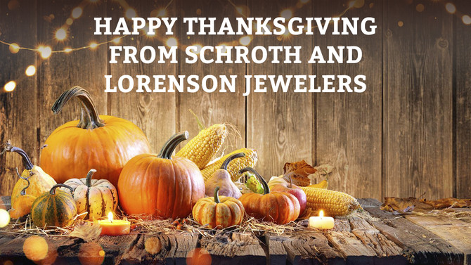 HAPPY THANKSGIVING FROM SCHROTH AND LORENSON JEWELERS