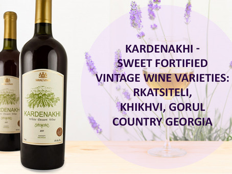 Kardenakhi - magnificent wine, like an aperitif with ice or as an addition to desserts.