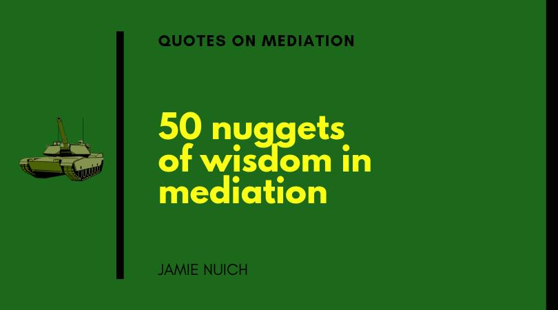 50 Nuggets of Wisdom in Mediation