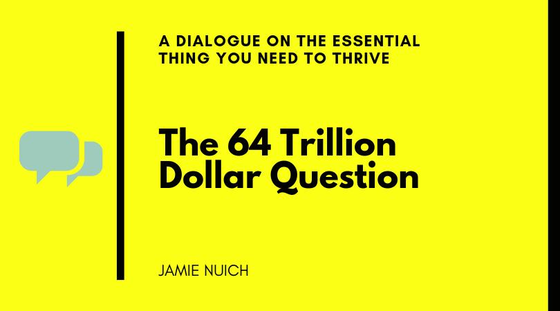 The 64 Trillion Dollar Question