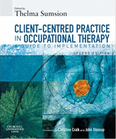 Client-Centred Practice in Occupational Therapy: A Guide to Implementation, Edited by Thelma Sumsion