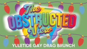 The Obstructed View - Yuletide Gay Drag Brunch