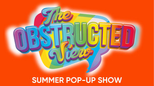 The Obstructed View - Summer Pop-Up Show